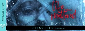 RELEASE BLITZ!!! The Life That Mattered by Jewel E. Ann